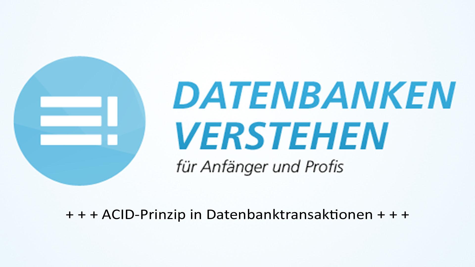 ACID-Prinzip in Datenbanktransaktionen | Datenbank Blog