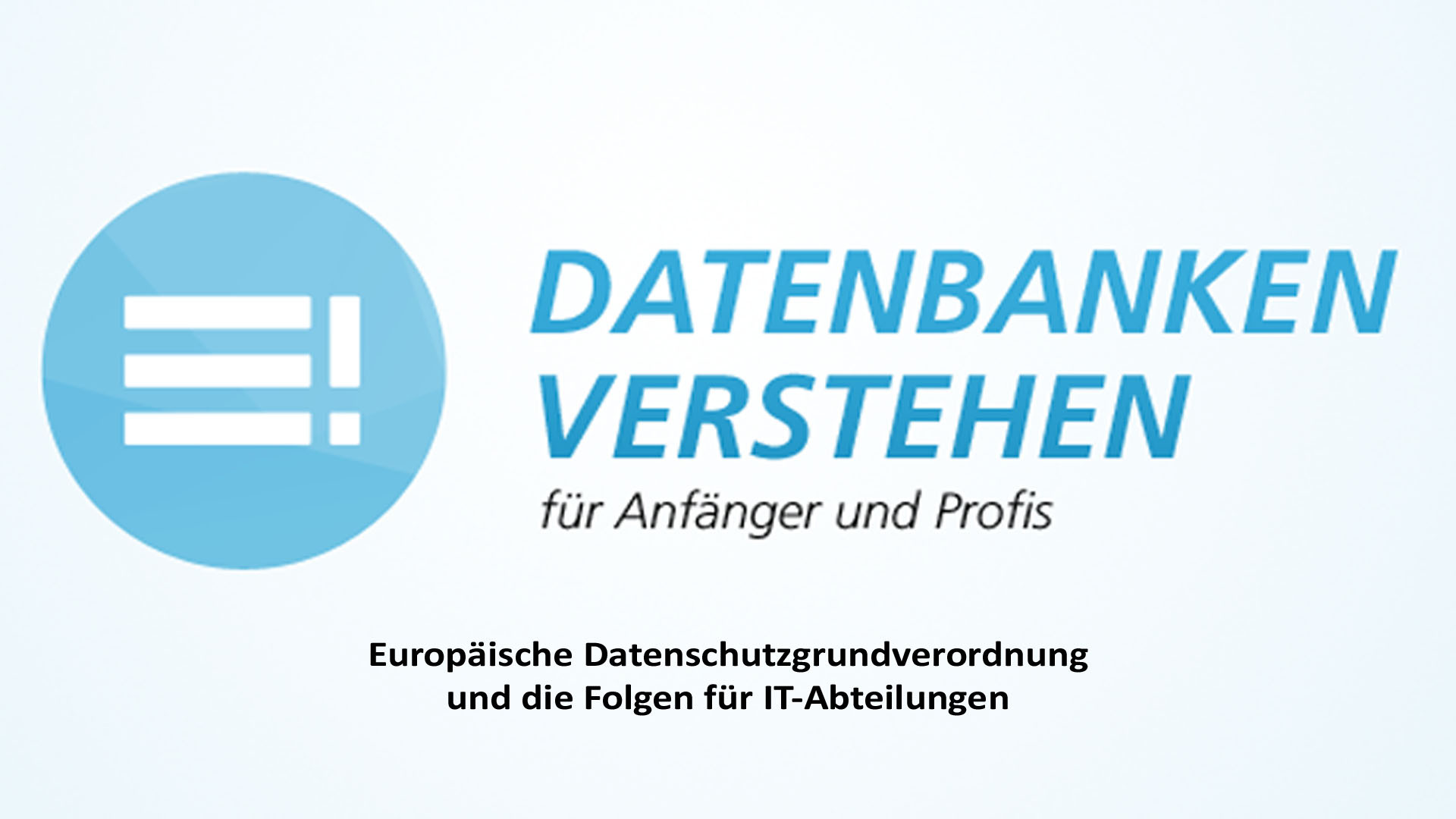 EU-DSGVO und die Folgen für IT-Abteilungen | Datenbank Blog